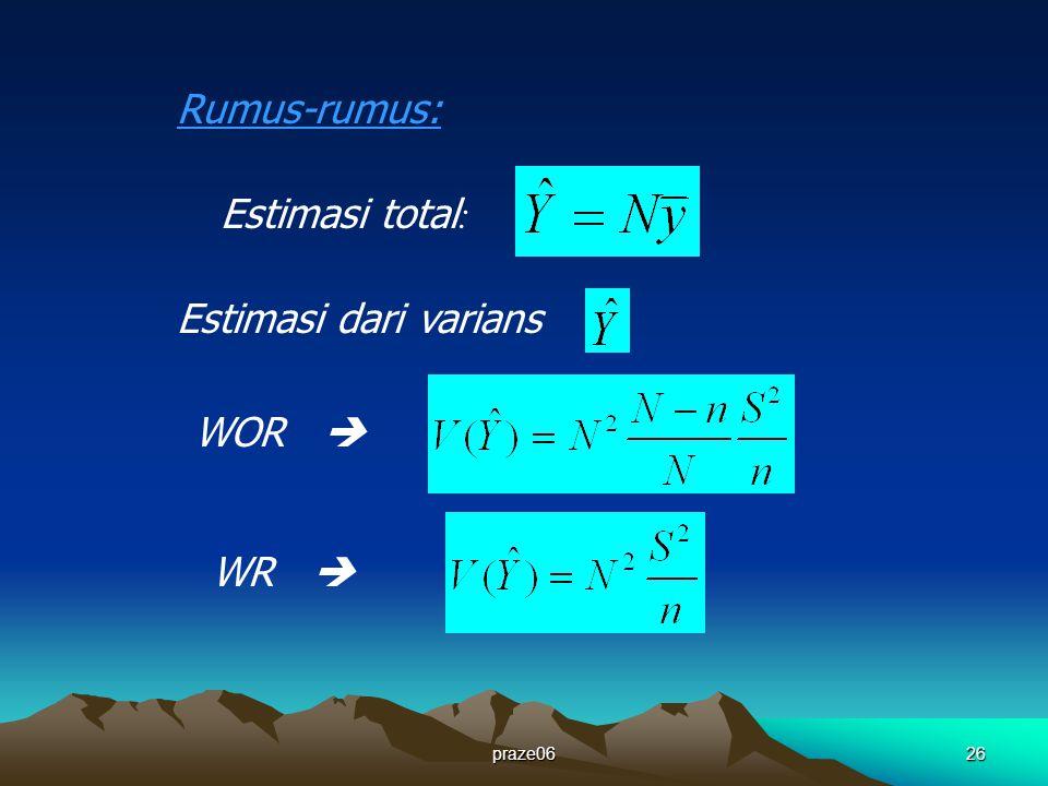 praze0626 Rumus-rumus: Estimasi total : Estimasi dari varians : WOR  WR 