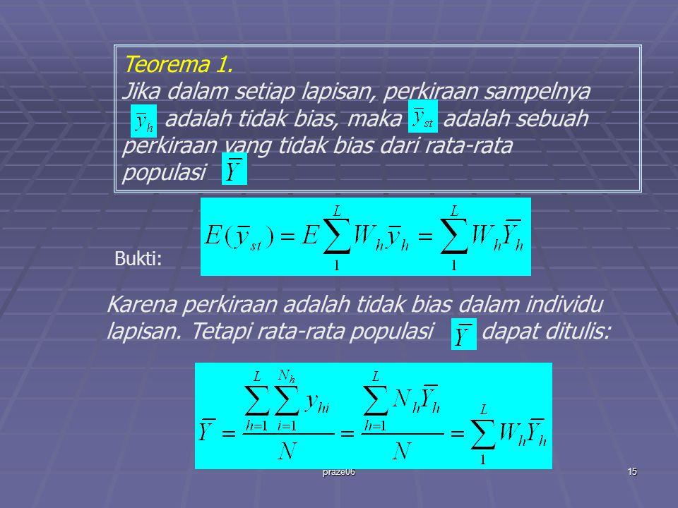 praze0615 Teorema 1. Jika dalam setiap lapisan, perkiraan sampelnya adalah tidak bias, maka adalah sebuah perkiraan yang tidak bias dari rata-rata pop