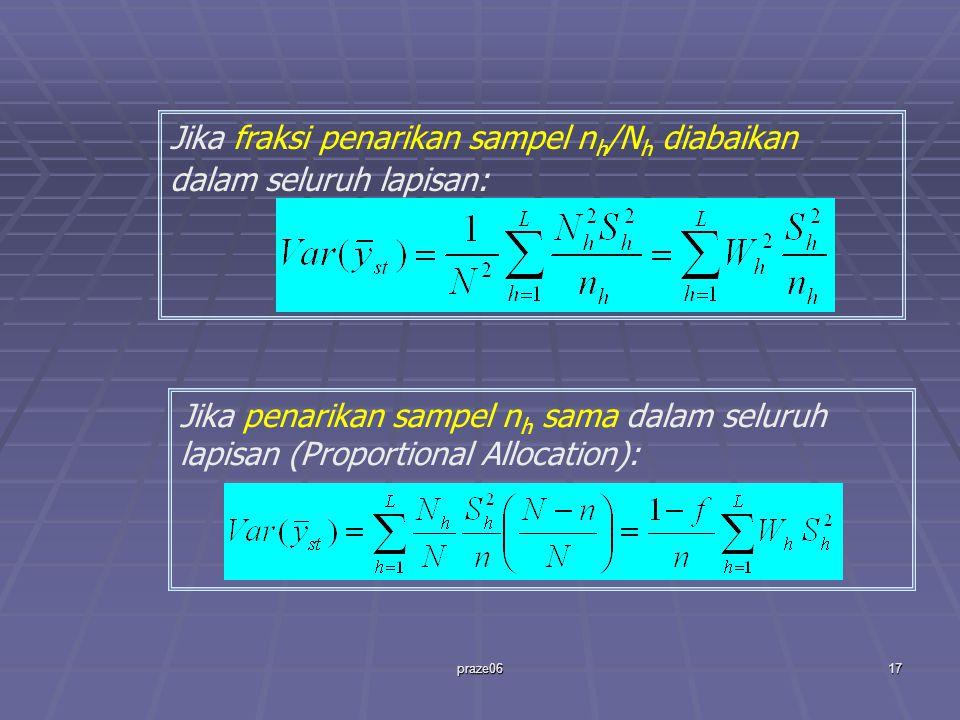 praze0617 Jika fraksi penarikan sampel n h /N h diabaikan dalam seluruh lapisan: Jika penarikan sampel n h sama dalam seluruh lapisan (Proportional Allocation):