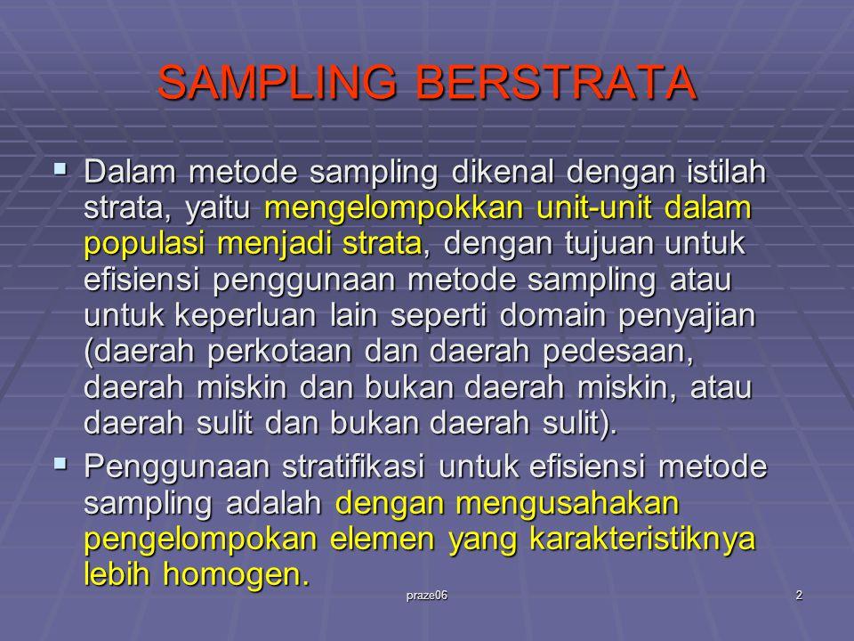 praze062 SAMPLING BERSTRATA  Dalam metode sampling dikenal dengan istilah strata, yaitu mengelompokkan unit-unit dalam populasi menjadi strata, denga