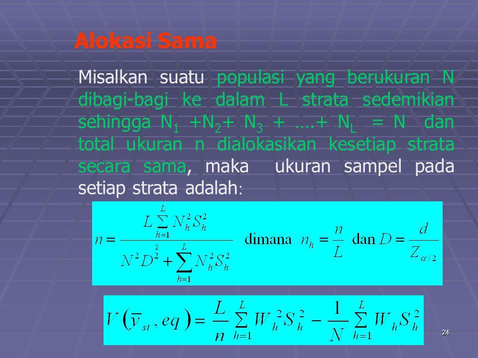 praze0624 Alokasi Sama Misalkan suatu populasi yang berukuran N dibagi-bagi ke dalam L strata sedemikian sehingga N 1 +N 2 + N 3 + ….+ N L = N dan tot