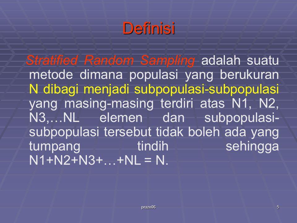 praze065 Definisi Stratified Random Sampling adalah suatu metode dimana populasi yang berukuran N dibagi menjadi subpopulasi-subpopulasi yang masing-m