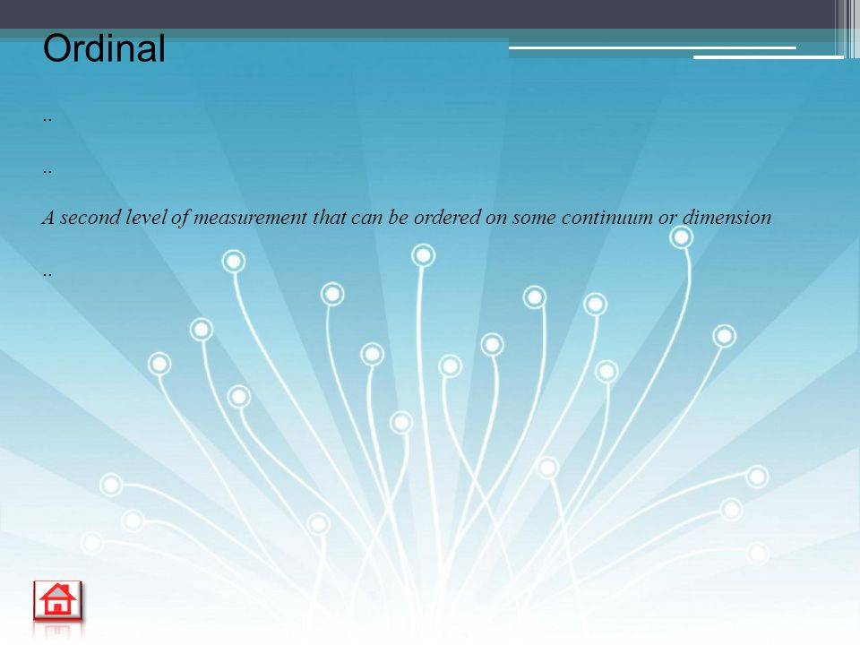 .. A second level of measurement that can be ordered on some continuum or dimension.. Ordinal