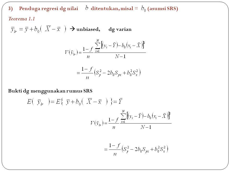 3) Penduga regresi dg nilai ditentukan, misal = (asumsi SRS) Teorema 1.1  unbiased, dg varian Bukti dg menggunakan rumus SRS