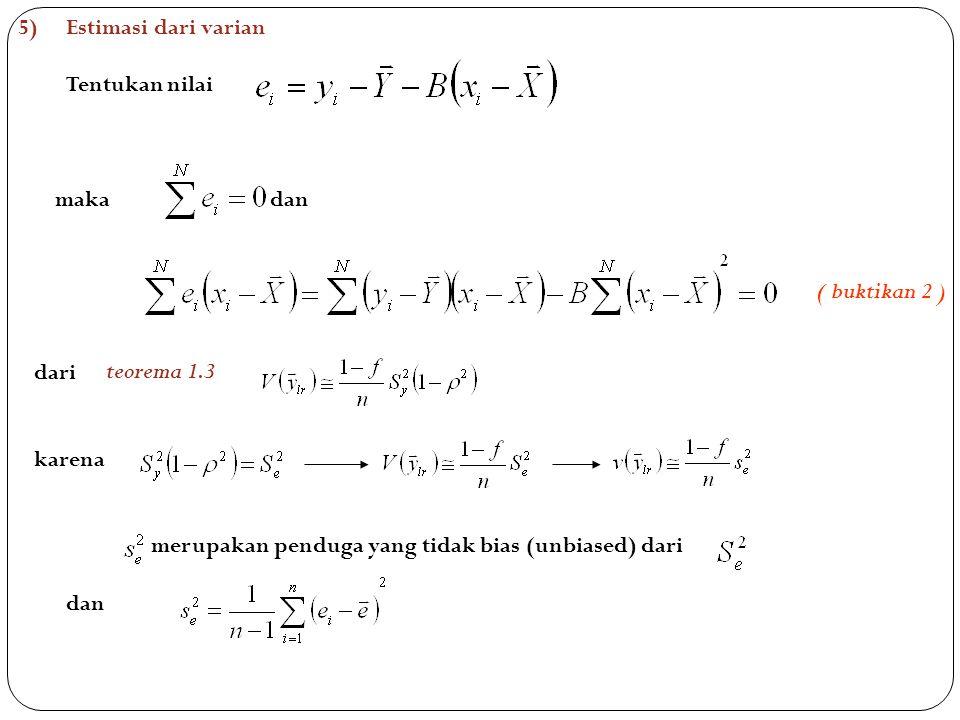 5)Estimasi dari varian Tentukan nilai maka dan dari karena merupakan penduga yang tidak bias (unbiased) dari dan teorema 1.3 ( buktikan 2 )