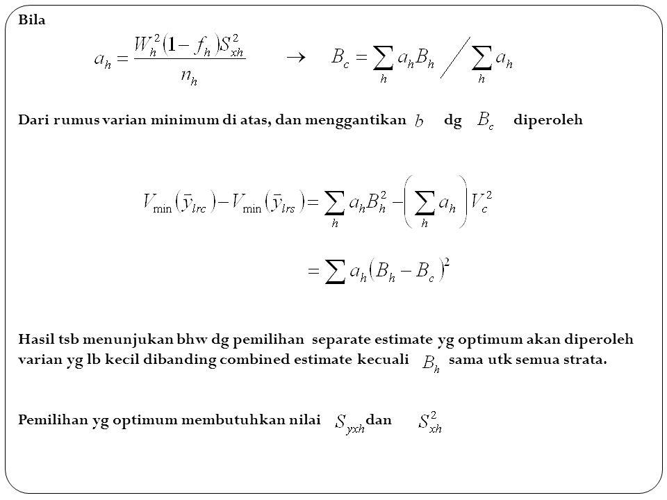 Bila Dari rumus varian minimum di atas, dan menggantikan dg diperoleh Hasil tsb menunjukan bhw dg pemilihan separate estimate yg optimum akan diperole