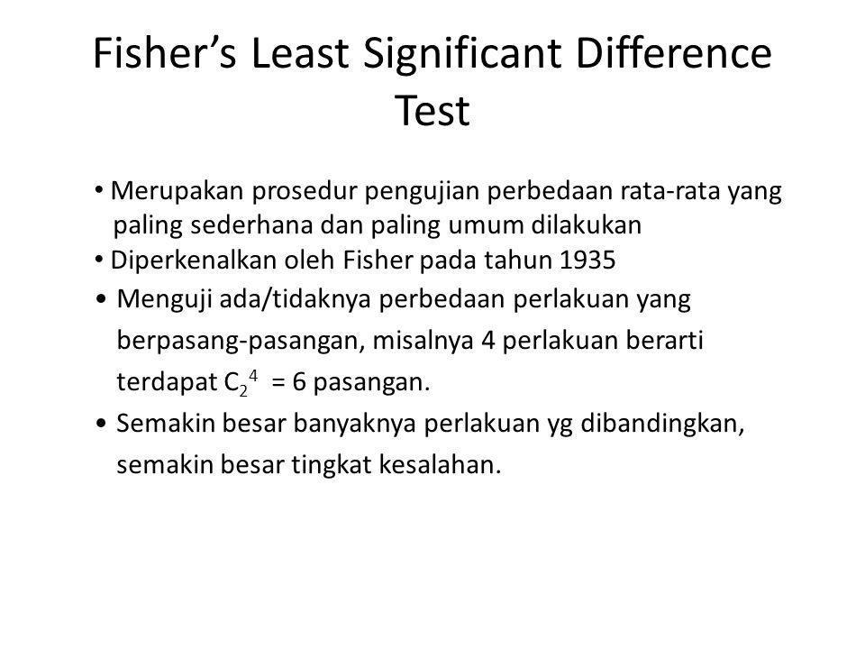 Fisher's Least Significant Difference Test Merupakan prosedur pengujian perbedaan rata-rata yang paling sederhana dan paling umum dilakukan Diperkenalkan oleh Fisher pada tahun 1935 Menguji ada/tidaknya perbedaan perlakuan yang berpasang-pasangan, misalnya 4 perlakuan berarti terdapat C 2 4 = 6 pasangan.