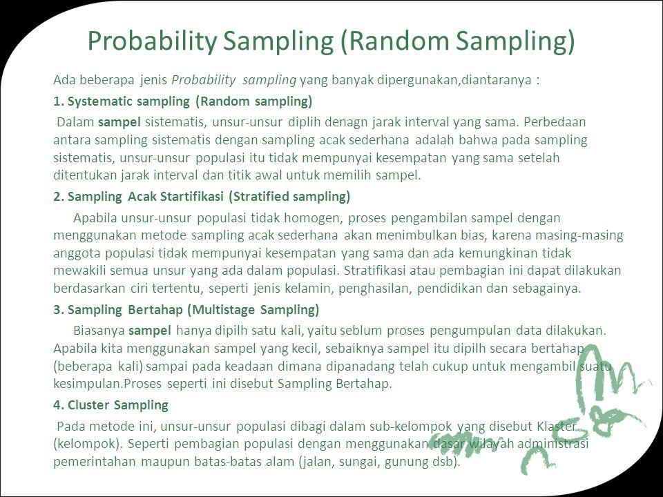 Probability Sampling (Random Sampling) Ada beberapa jenis Probability sampling yang banyak dipergunakan,diantaranya : 1.