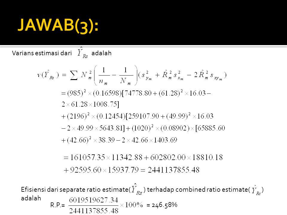 Varians estimasi dari adalah Efisiensi dari separate ratio estimate( ) terhadap combined ratio estimate( ) adalah R.P.= = 246.58%