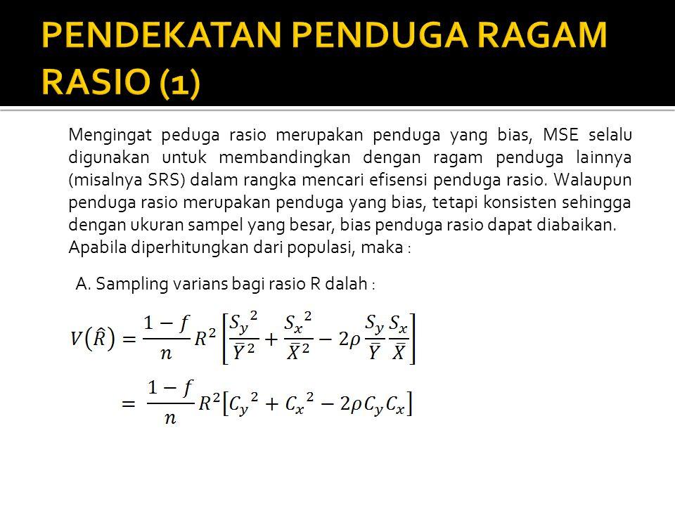 Mengingat peduga rasio merupakan penduga yang bias, MSE selalu digunakan untuk membandingkan dengan ragam penduga lainnya (misalnya SRS) dalam rangka