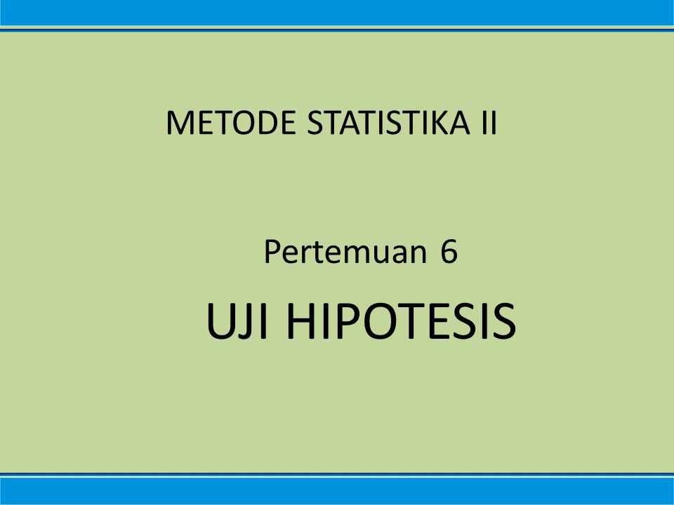 Uji Hipotesis  HIPOTESIS: – Hipo: di bawah – Thesa : kebenaran – Jawaban bersifat sementara thd pertanyaan.