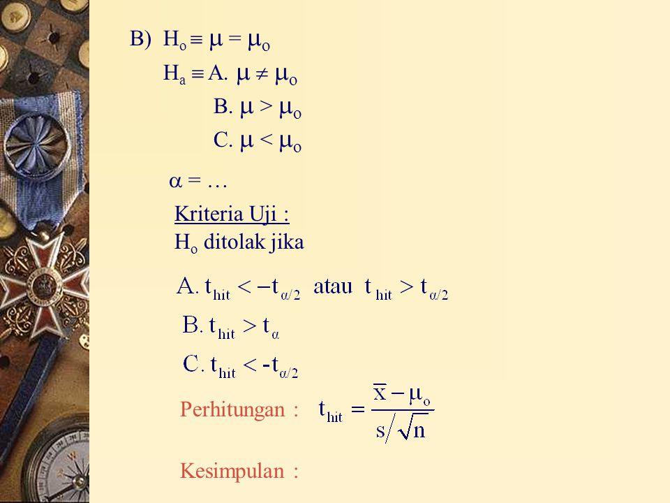 B) H o   =  o H a  A.    o  = … B.  >  o C.  <  o Kriteria Uji : H o ditolak jika Perhitungan : Kesimpulan :