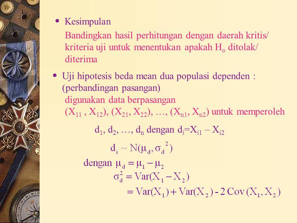 Kesimpulan Bandingkan hasil perhitungan dengan daerah kritis/ kriteria uji untuk menentukan apakah H o ditolak/ diterima  Uji hipotesis beda mean d