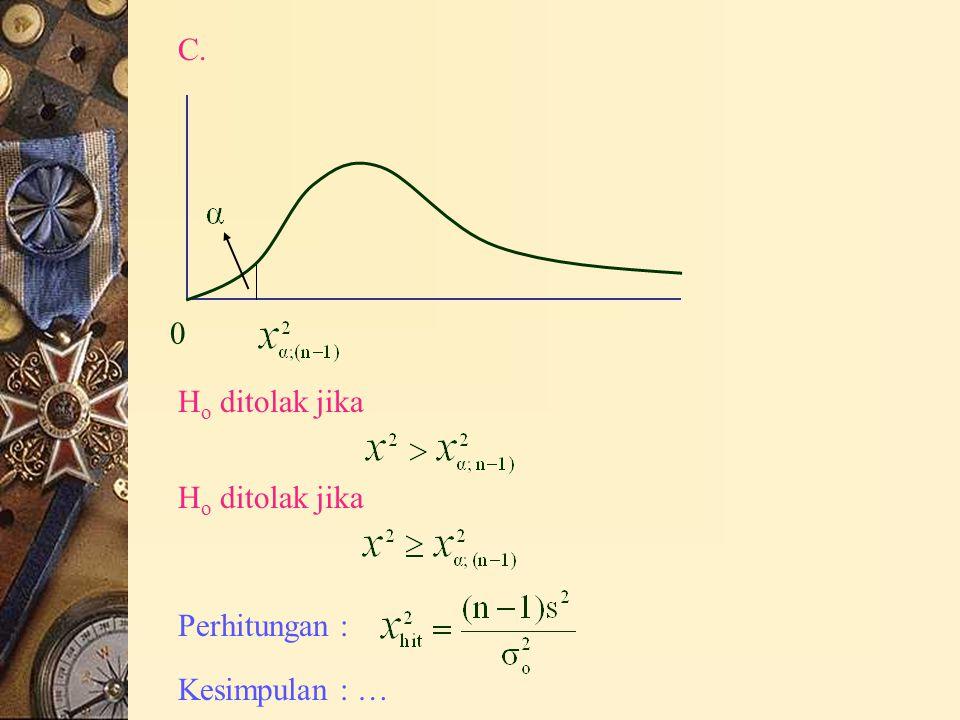 0 C. H o ditolak jika Perhitungan : Kesimpulan : …