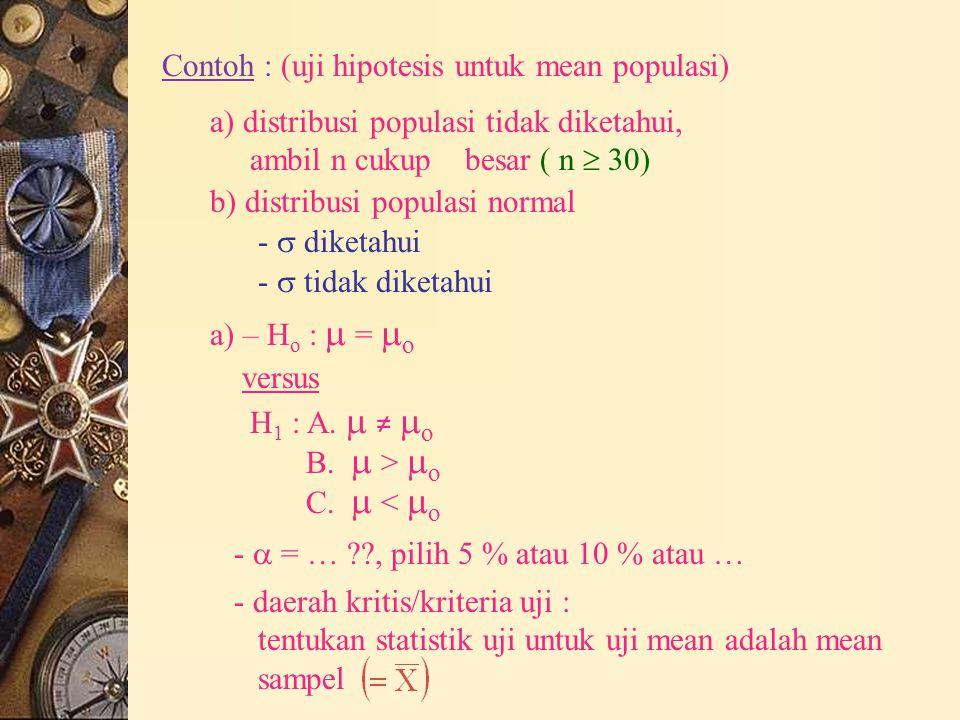 Contoh : (uji hipotesis untuk mean populasi) a) distribusi populasi tidak diketahui, ambil n cukup besar ( n  30) b) distribusi populasi normal -  d