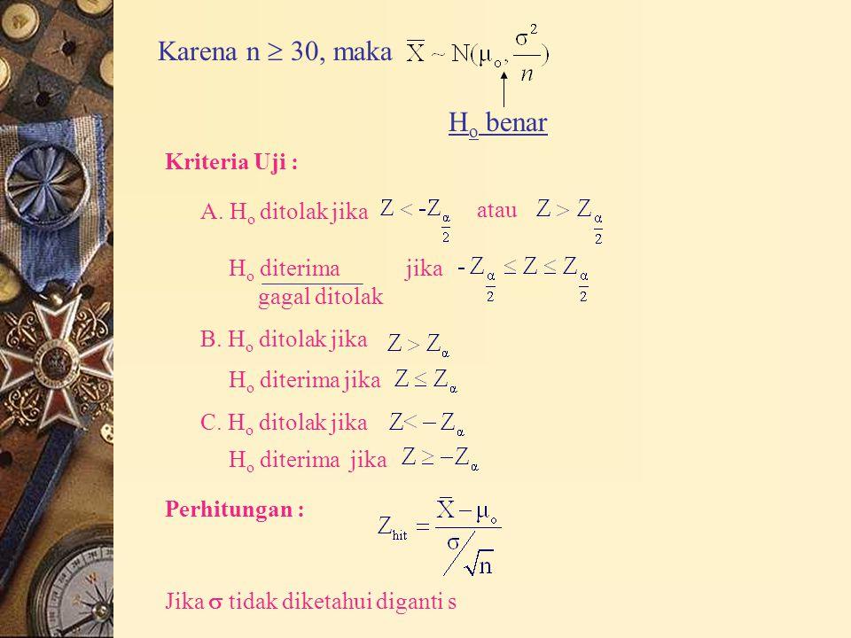 Kesimpulan : Jika Z hit terletak di daerah penolakan H o, H o ditolak sebaliknya, jika Z hit terletak di daerah penerimaan H o, H o tidak ditolak Apabila kriteria uji dinyatakan dalam gambar, maka A.