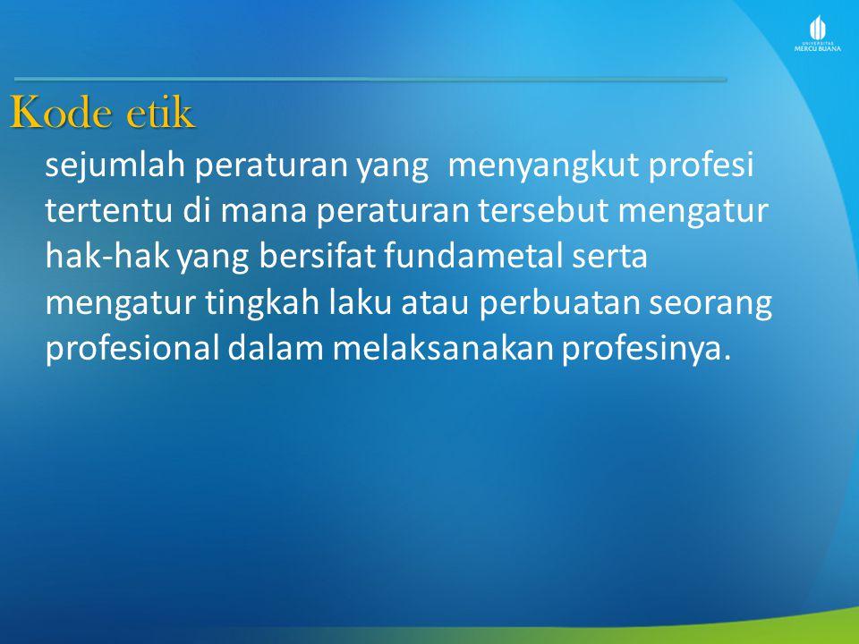 Fungsi kode etik profesi pedoman bagi setiap anggota profesi tentang prinsip profesionalitas yang digariskan sarana kontrol sosial bagi masyarakat atas profesi yang bersangkutan mencegah campur tangan pihak di luar organisasi profesi tentang hubungan etika dalam keanggotaan profesi