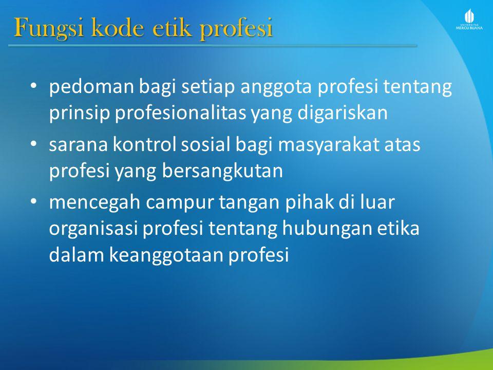 Fungsi kode etik profesi pedoman bagi setiap anggota profesi tentang prinsip profesionalitas yang digariskan sarana kontrol sosial bagi masyarakat ata