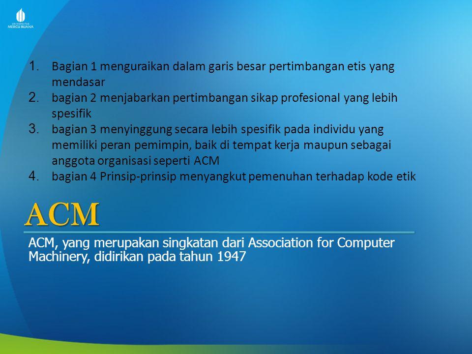 ACM ACM, yang merupakan singkatan dari Association for Computer Machinery, didirikan pada tahun 1947 1. Bagian 1 menguraikan dalam garis besar pertimb