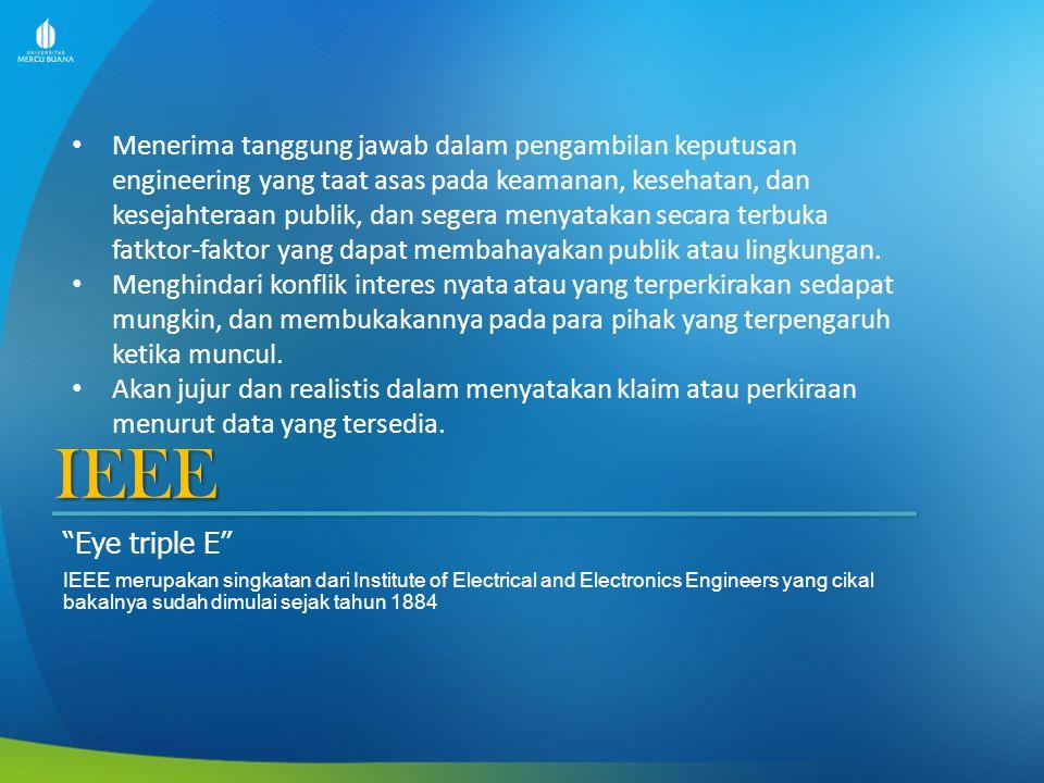 """IEEE """"Eye triple E"""" IEEE merupakan singkatan dari Institute of Electrical and Electronics Engineers yang cikal bakalnya sudah dimulai sejak tahun 1884"""