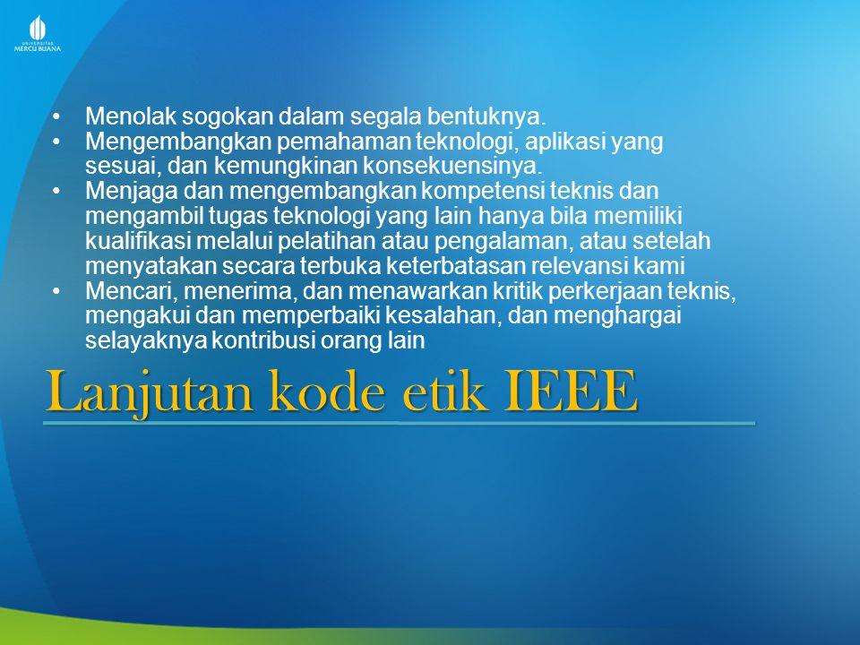 Lanjutan kode etik IEEE Menolak sogokan dalam segala bentuknya. Mengembangkan pemahaman teknologi, aplikasi yang sesuai, dan kemungkinan konsekuensiny