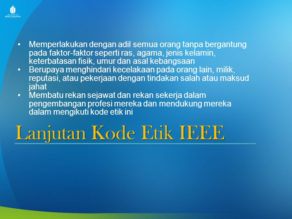 Lanjutan Kode Etik IEEE Memperlakukan dengan adil semua orang tanpa bergantung pada faktor-faktor seperti ras, agama, jenis kelamin, keterbatasan fisi