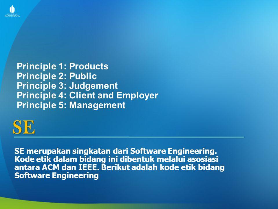 SE SE merupakan singkatan dari Software Engineering. Kode etik dalam bidang ini dibentuk melalui asosiasi antara ACM dan IEEE. Berikut adalah kode eti
