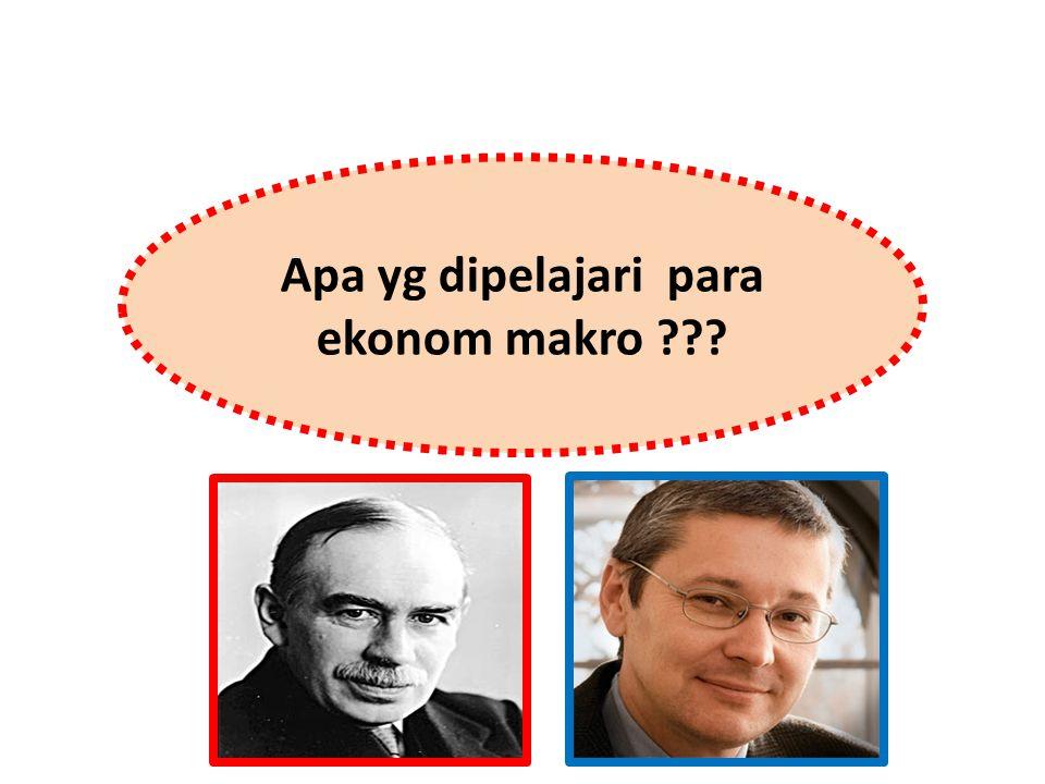 Apa yg dipelajari para ekonom makro ???