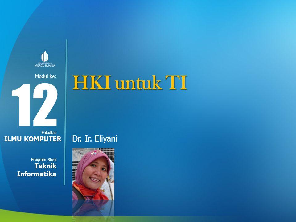Modul ke: Fakultas Program Studi HKI untuk TI Dr. Ir. Eliyani 12 ILMU KOMPUTER Teknik Informatika