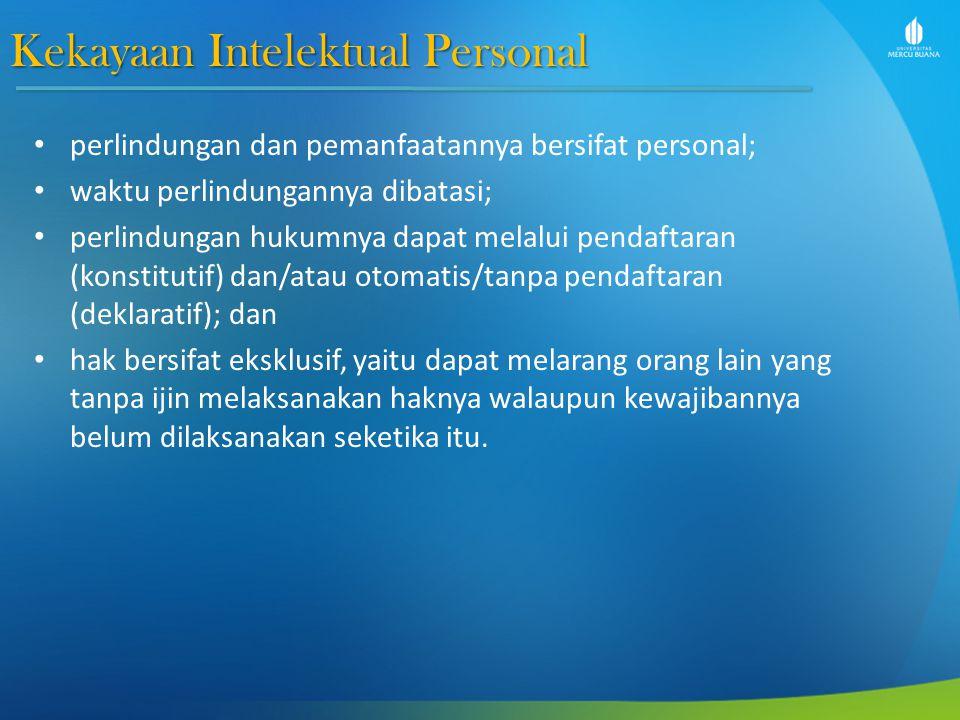 Kekayaan Intelektual Personal perlindungan dan pemanfaatannya bersifat personal; waktu perlindungannya dibatasi; perlindungan hukumnya dapat melalui p