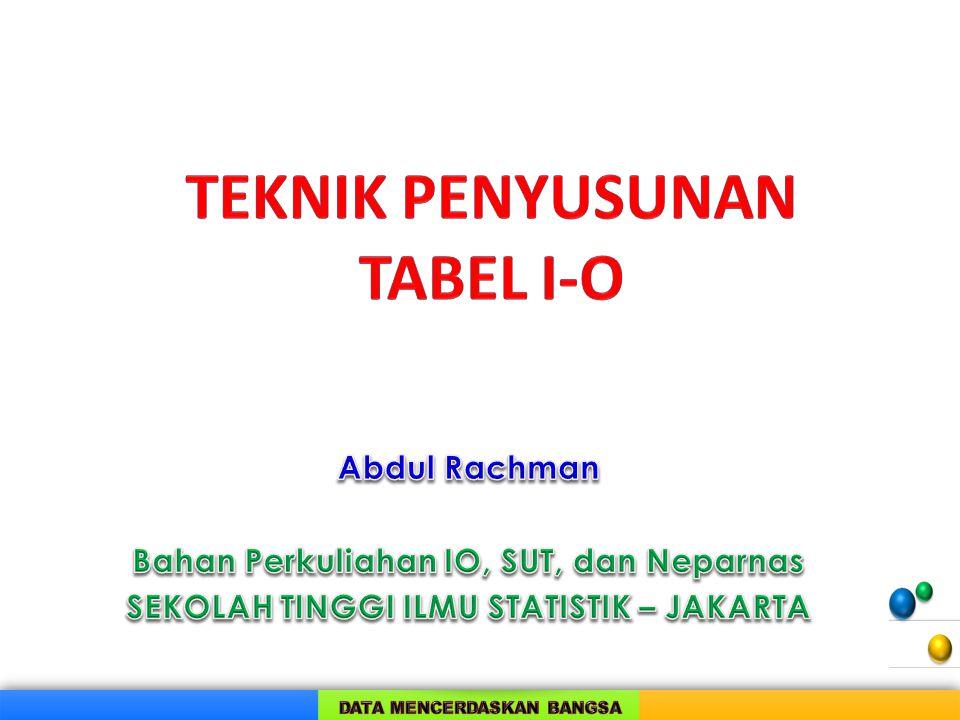 2 TAHAPAN PENYUSUNAN TABEL I-O INDONESIA I.Penentuan Klasifikasi sektor II.Pengumpulan data dan informasi III.Penyusunan/estimasi 1.Output (control total/ CT) 2.NTB sektoral dan penggunaan 3.Struktur/koefisien input komponen permintaan akhir IV.Penyusunan matriks transaksi antar sektor V.Rekonsiliasi (baris dan kolom)