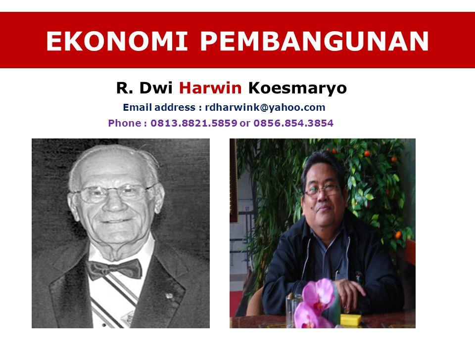 EKONOMI PEMBANGUNAN R. Dwi Harwin Koesmaryo Email address : rdharwink@yahoo.com Phone : 0813.8821.5859 or 0856.854.3854