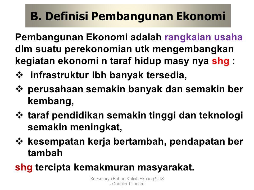 B. Definisi Pembangunan Ekonomi Pembangunan Ekonomi adalah rangkaian usaha dlm suatu perekonomian utk mengembangkan kegiatan ekonomi n taraf hidup mas