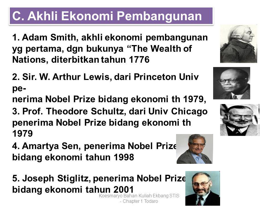 """Koesmaryo Bahan Kuliah Ekbang STIS - Chapter 1 Todaro C. Akhli Ekonomi Pembangunan 1. Adam Smith, akhli ekonomi pembangunan yg pertama, dgn bukunya """"T"""
