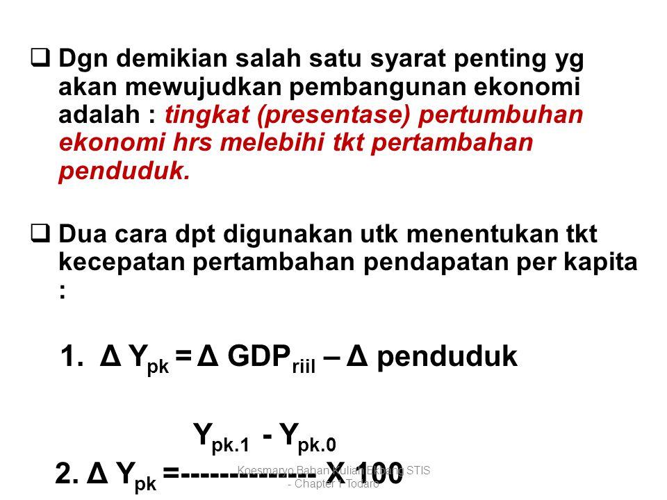  Dgn demikian salah satu syarat penting yg akan mewujudkan pembangunan ekonomi adalah : tingkat (presentase) pertumbuhan ekonomi hrs melebihi tkt per
