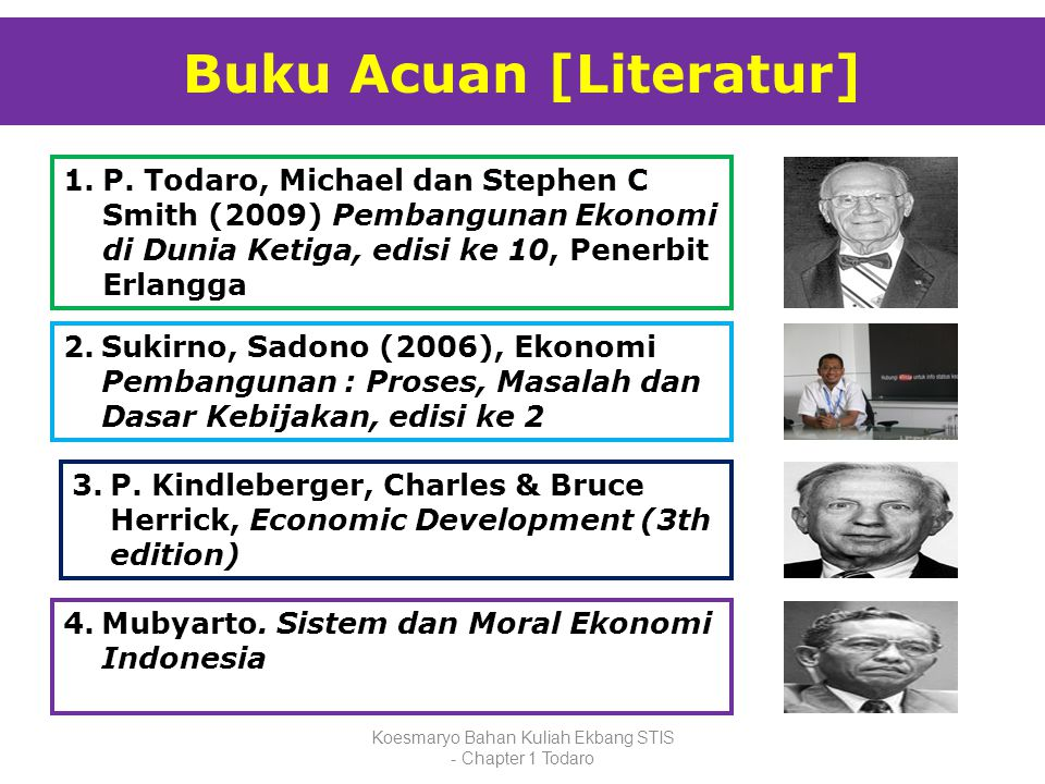 Buku Acuan [Literatur] Koesmaryo Bahan Kuliah Ekbang STIS - Chapter 1 Todaro 1.P. Todaro, Michael dan Stephen C Smith (2009) Pembangunan Ekonomi di Du