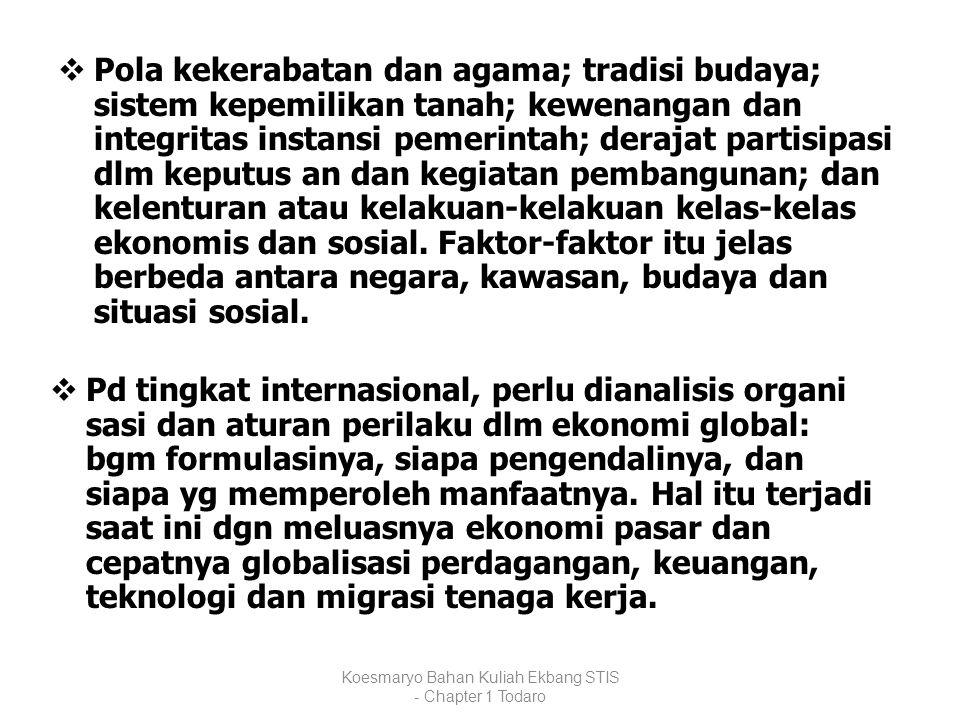 Koesmaryo Bahan Kuliah Ekbang STIS - Chapter 1 Todaro  Pola kekerabatan dan agama; tradisi budaya; sistem kepemilikan tanah; kewenangan dan integrita