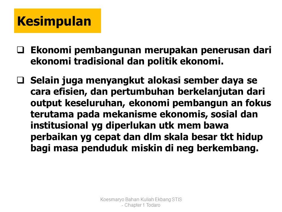 Kesimpulan Koesmaryo Bahan Kuliah Ekbang STIS - Chapter 1 Todaro  Ekonomi pembangunan merupakan penerusan dari ekonomi tradisional dan politik ekonom