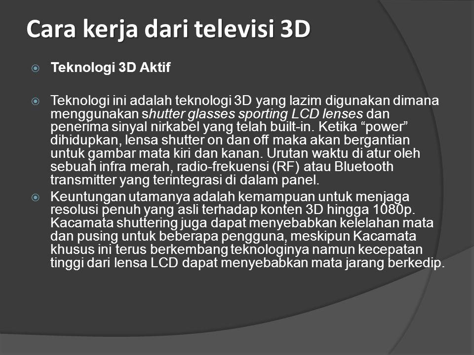 Teknologi 3D Pasif  3D pasif dapat mencapai efek yang serupa dengan suatu proses penyaringan , yang banyak digunakan dalam film-film di bioskop.