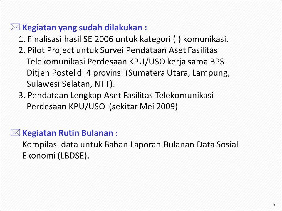 6  Kegiatan yang sifatnya melanjutkan: Kegiatan yang sudah dilaksanakan oleh Sub Direktorat Transportasi dan akan dilanjutkan oleh Sub Dit KTI adalah pengumpulan data sekunder ke instansi terkait yaitu ke: 1.PT.