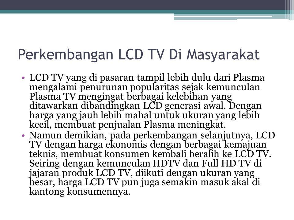 Pengertian Televisi LCD LCD TV bekerja dengan memproduksi gambar hitam dan berwarna dengan melakukan seleksi cahaya yang dipancarkan oleh serangkaian