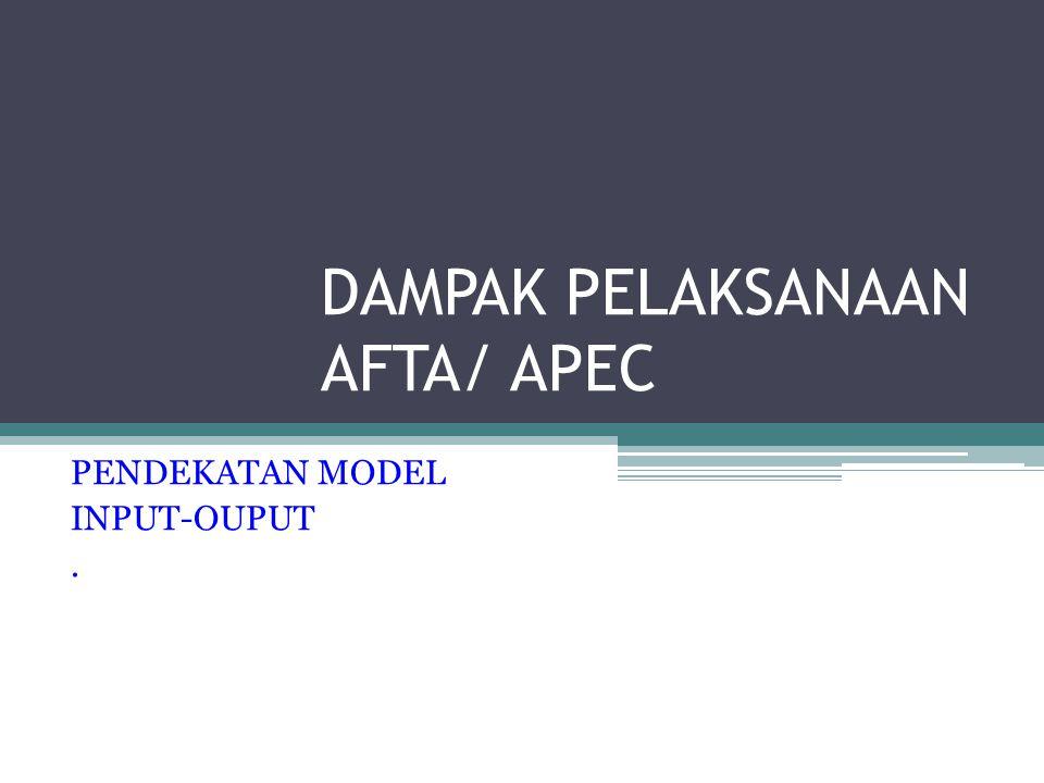 DAMPAK PELAKSANAAN AFTA/ APEC PENDEKATAN MODEL INPUT-OUPUT.