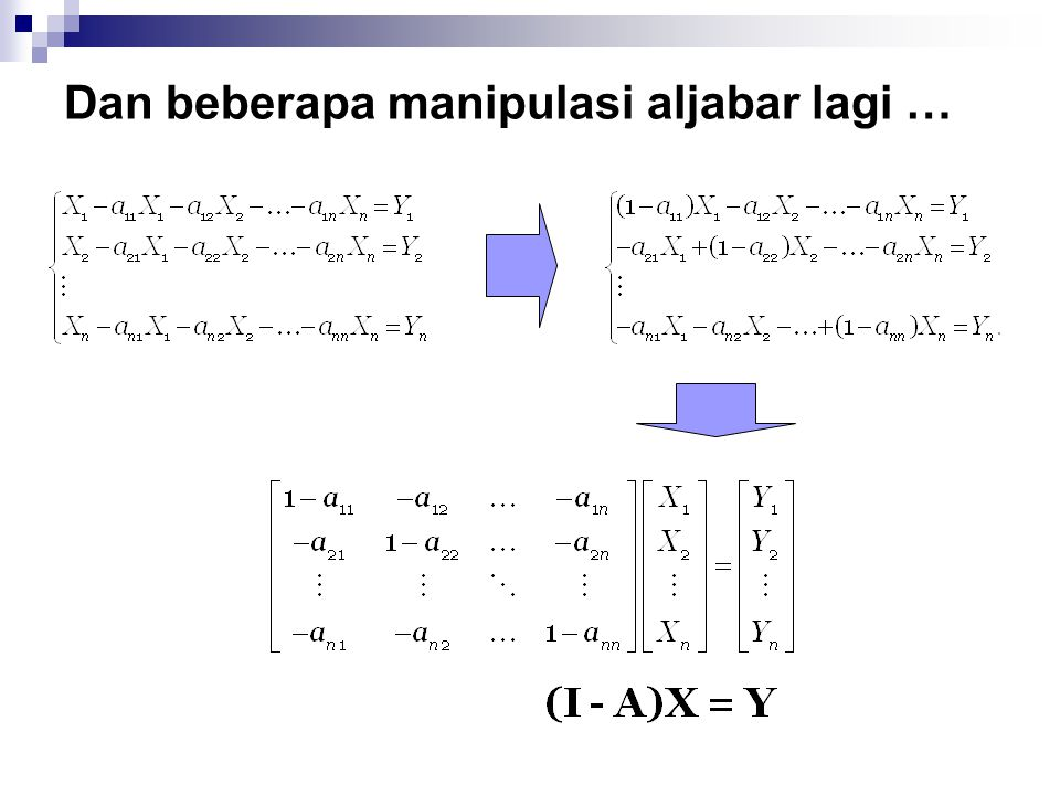 Sehingga jika kita bertanya: Bagaimanakah efek suatu perubahan eksogen (yaitu perubahan pada nilai permintaan akhir Y) terhadap output X.