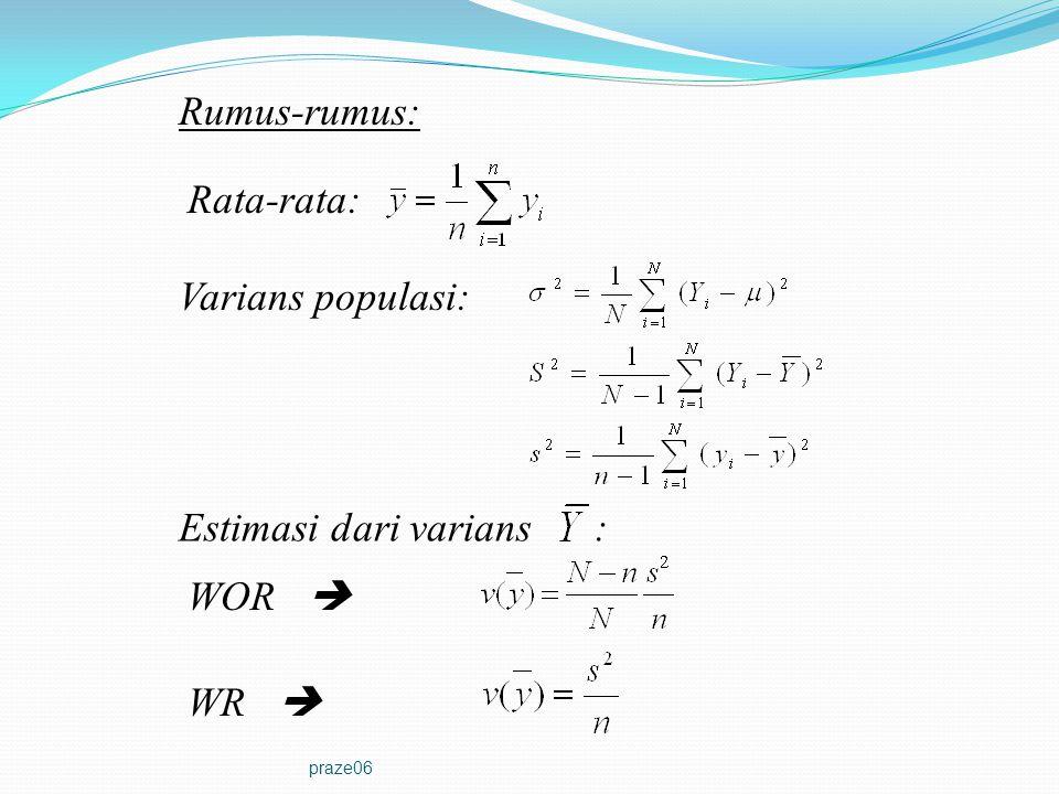 praze06 Rumus-rumus: Rata-rata: Varians populasi: Estimasi dari varians : WOR  WR 