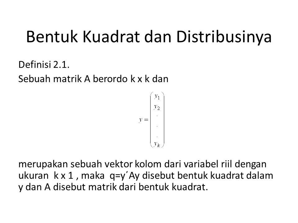 Definisi 2.4 Misal: adalah vektor random dengan var Y i =σ ij =σ i 2, i= 1, 2, …, k cov(Y i, Y j )= σ ij, i≠j; dan E[Y]=μ,.