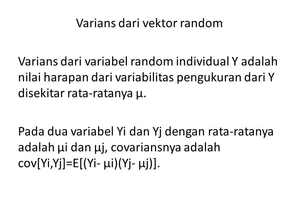Varians dari vektor random Varians dari variabel random individual Y adalah nilai harapan dari variabilitas pengukuran dari Y disekitar rata-ratanya μ