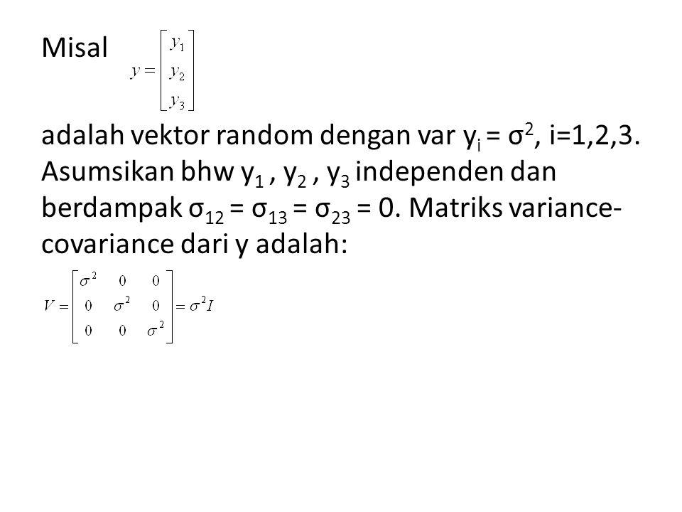 Misal adalah vektor random dengan var y i = σ 2, i=1,2,3. Asumsikan bhw y 1, y 2, y 3 independen dan berdampak σ 12 = σ 13 = σ 23 = 0. Matriks varianc