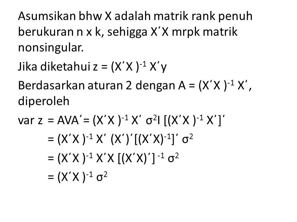 Asumsikan bhw X adalah matrik rank penuh berukuran n x k, sehigga X´X mrpk matrik nonsingular. Jika diketahui z = (X´X ) -1 X´y Berdasarkan aturan 2 d