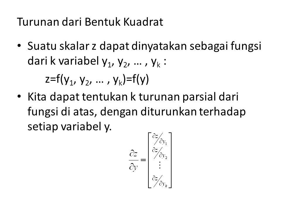 Turunan dari Bentuk Kuadrat Suatu skalar z dapat dinyatakan sebagai fungsi dari k variabel y 1, y 2, …, y k : z=f(y 1, y 2, …, y k )=f(y) Kita dapat t