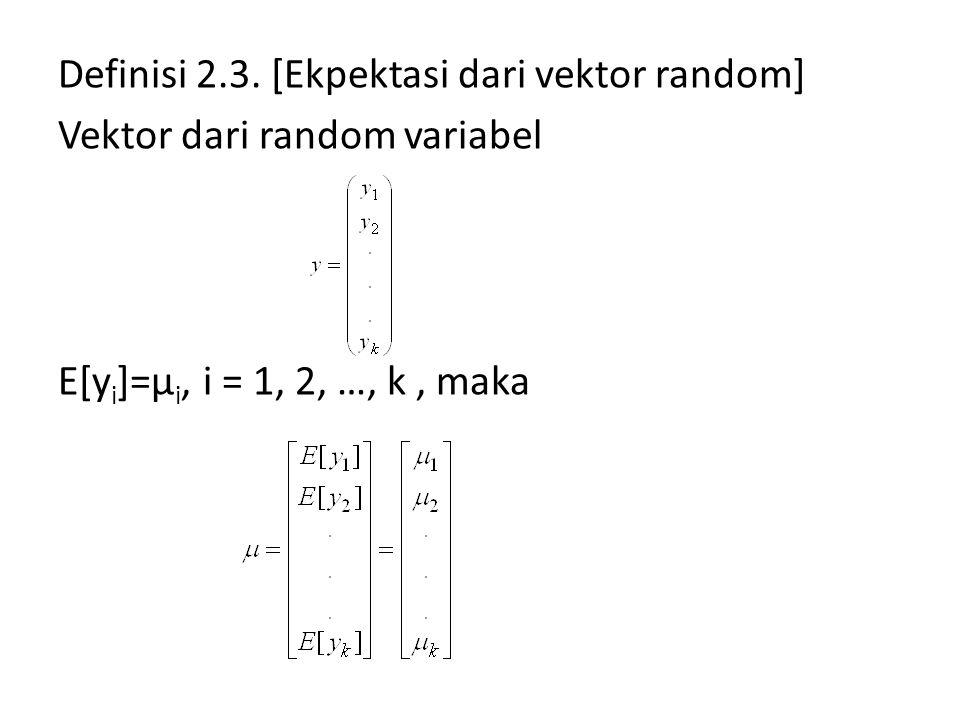 Rules of Expectation 1.Jika a sebuah vektor bilangan riil, maka E[a]=a 2.Jika a sebuah vektor skalar k x 1 dan y random vektor k x 1 dengan ekpektasi μ, maka E[a΄y]=a΄E[y]= a΄μ 3.Jika A matrik n x k dan y vektor random k x 1 dengan ekpektasi μ, maka E[Ay]=AE[y]=Aμ